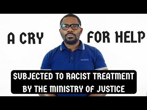 A CRY FOR HELP | SUBJECTED TO RACIST TREATMENT BY THE MINISTRY OF JUSTICE