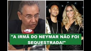 """""""A IRMÃ do NEYMAR NÃO foi SEQUESTRADA"""", esclarece Flavio"""