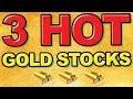 3 HOT Gold Stocks for 2019
