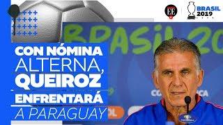 Colombia vs Paraguay: los cambios de Queiroz para este partido | Copa América | El Espectador