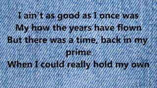 Lyrics to As Good As I Once Was by Toby Keith