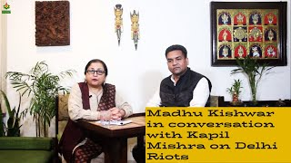 Madhu Kishwar In Conversation With Kapil Mishra On Delhi Riots
