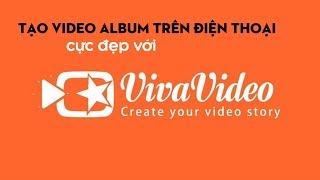 Làm video album ảnh siêu đẹp từ điện thoại với Vivavideo