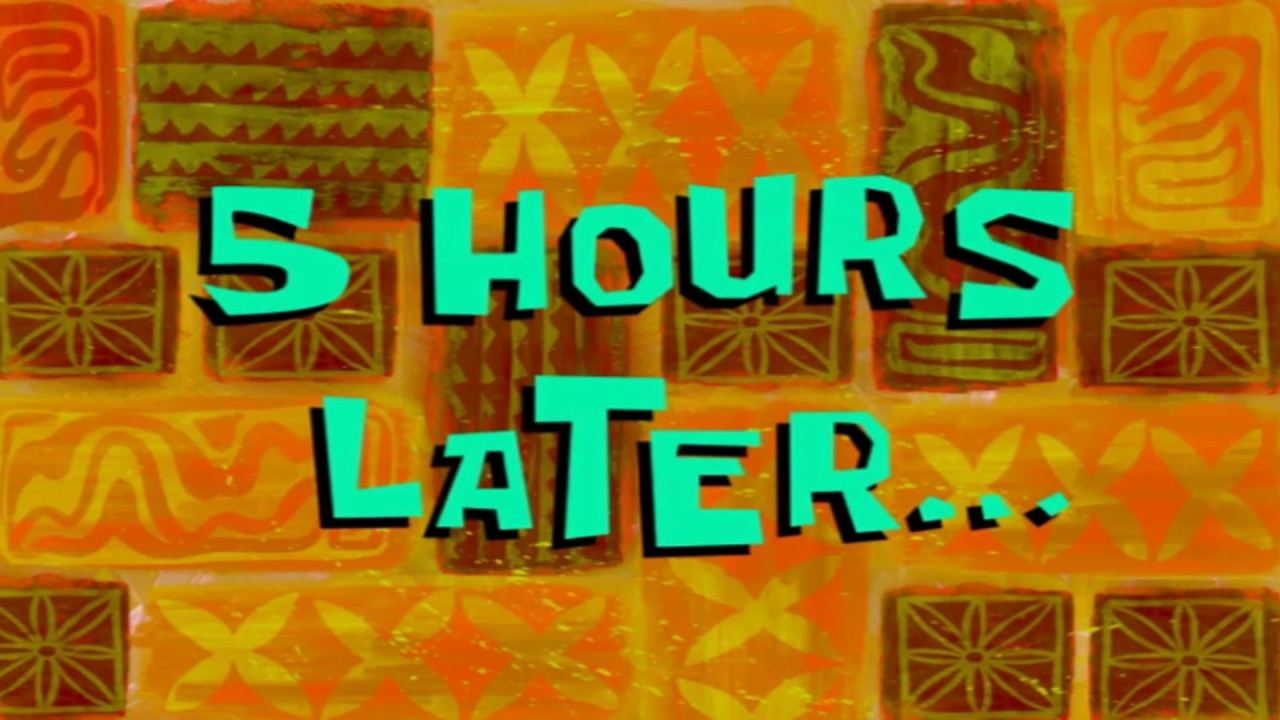 5 Hours Later Spongebob Time Card 97 Youtube
