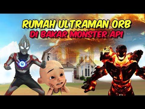 download Rumah Ultraman Orb dibakar Monster api , upin ipin sedih