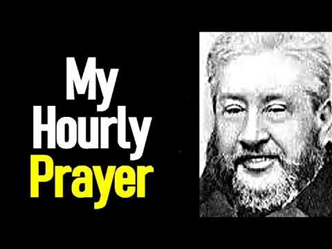 My Hourly Prayer - Charles Spurgeon Sermon