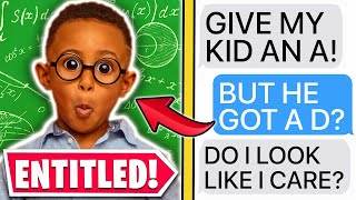 "r/EntitledParents | ""GIVE MY KID AN A!"" ""but he got a D..."""
