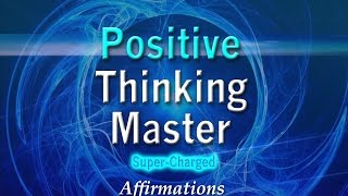 Positive Thinking Master - Super-Charged Affirmations