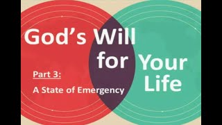 God's Will For Your Life part 3   A State of Emergency