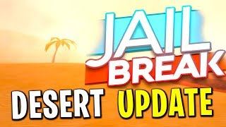 NEW JAILBREAK DESERT UPDATE *MILITARY BASE COMING*