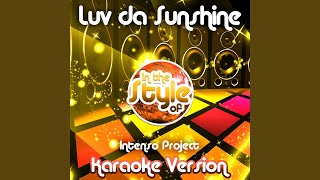 Luv da Sunshine (In the Style of Intenso Project) (Karaoke Version)