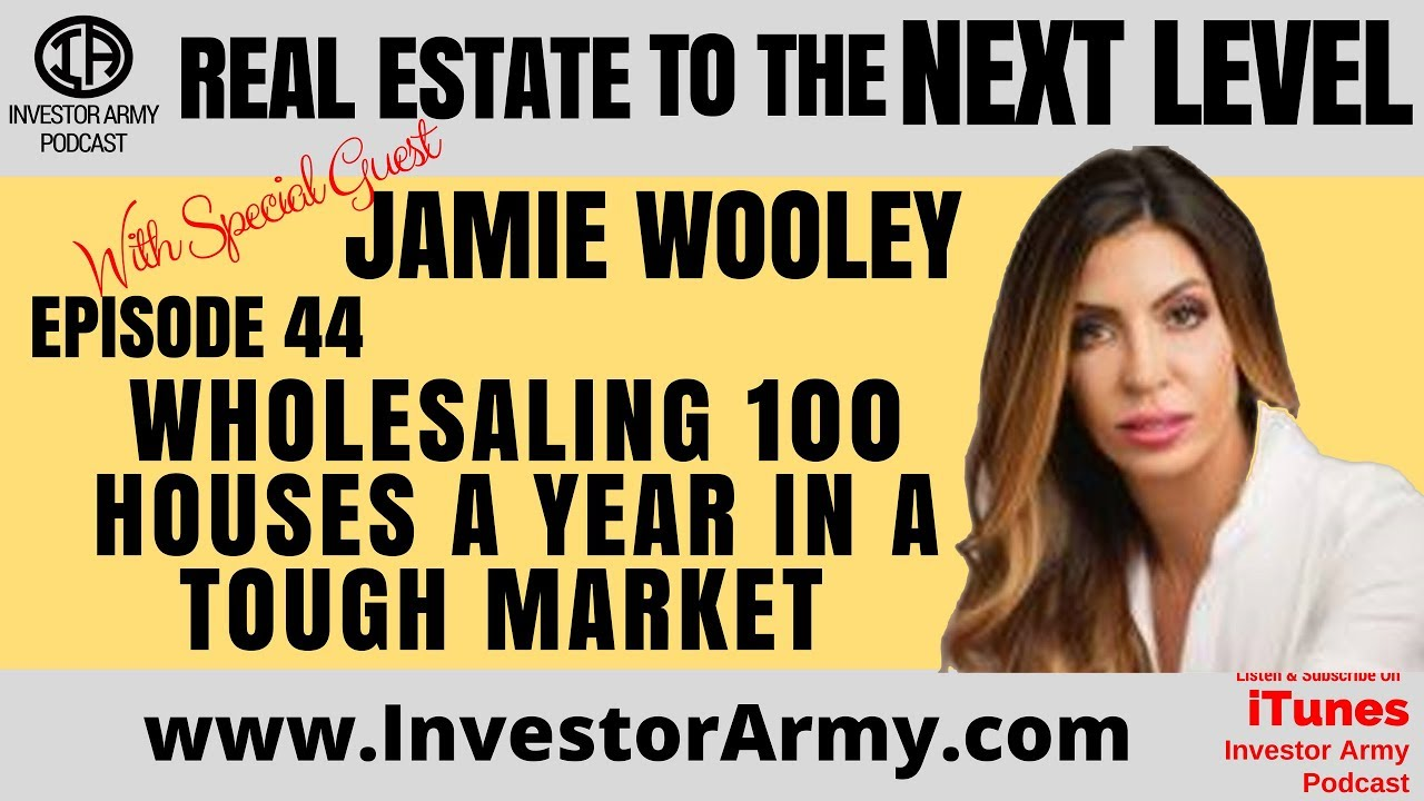 Ep  44 - Wholesaling 100 Houses A Year In A Tough Market w: Jamie Wooley