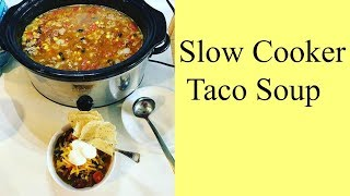 Cook With Me Taco Soup In The Slow Cooker