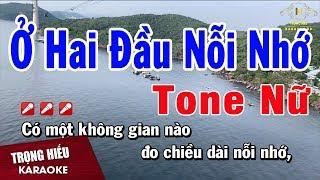 Karaoke Ở Hai Đầu Nỗi Nhớ Tone Nữ Nhạc Sống | Trọng Hiếu