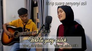 Download WAKTU YANG SALAH_ FIERSA BESARI LIRIK AKUSTIK COVER BY ANNISA COVER HIDAYAT