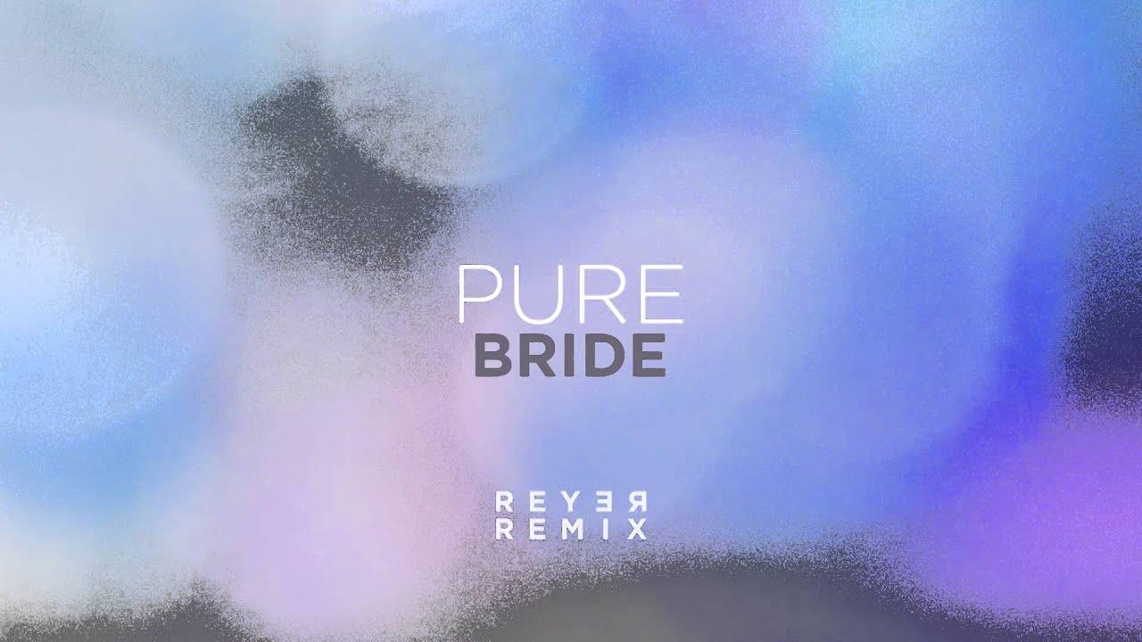 leeland-pure-bride-reyer-remix-reyer