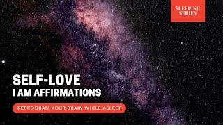 Self-Love Affirmations   Reprogram Your Brain While Asleep   Sleeping Series