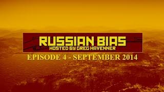 Russian Bias - Episode 4 - September 2014