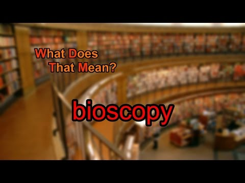 What does bioscopy mean?