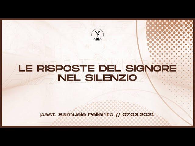 7.3 - Le risposte del Signore nel silenzio - Past. Samuele Pellerito