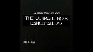 THE ULTIMATE 80'S DANCEHALL MIX - {DJ GIO GUARDIAN} - DANCEHALL