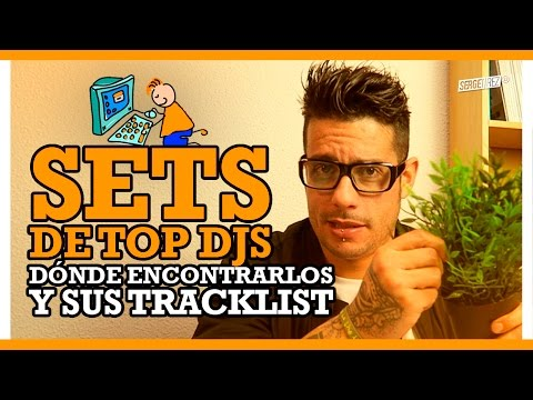 SETS TOP DJS. Dónde encontrarlos y sus tracklist.