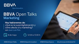 BBVA Open Talks Marketing | ¿Qué es la superdigitalización y cómo afecta a tu marketing?
