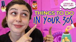 Things You Should Do In Your 30's! #RealTalk