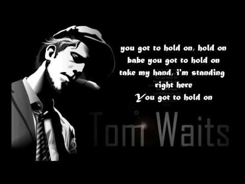 Tom Waits  Hold On Lyrics The Walking Dead