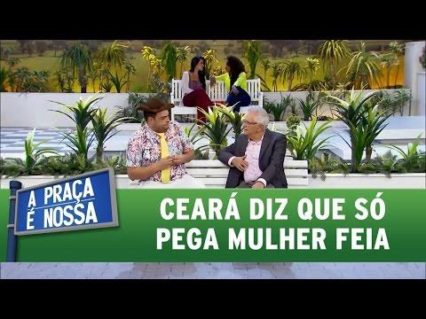 A Praça É Nossa (12/05/16) Ceará diz que só pega mulher feia