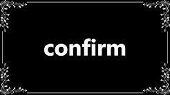 Confirm - Meaning and How To Pronounce