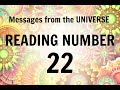 READING # 22 * YOUR MESSAGE FROM THE UNIVERSE