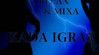 Download Mixa feat. Relax - Kada igras MP3 song and Music Video