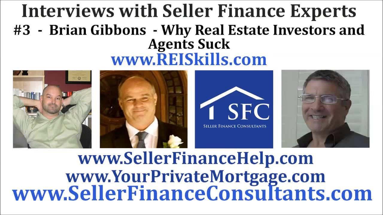 Interviews with Creative Finance Masters #3 Brian Gibbons Why Real Estate  Agents and Investors Suck!