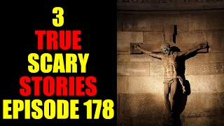 3 TRUE SCARY STORIES EPISODE 178