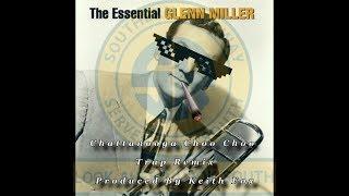 Glenn Miller & Keith Fox - Chattanooga Choo Choo (Trap Remix)