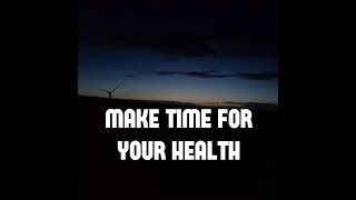 Make time for your health or your health will make time for you