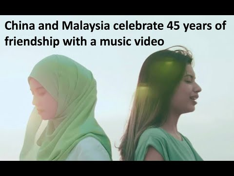 China and Malaysia 45 years friendship song