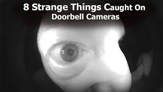 8 CREEPY THINGS CAUGHT ON DOORBELL CAMERAS