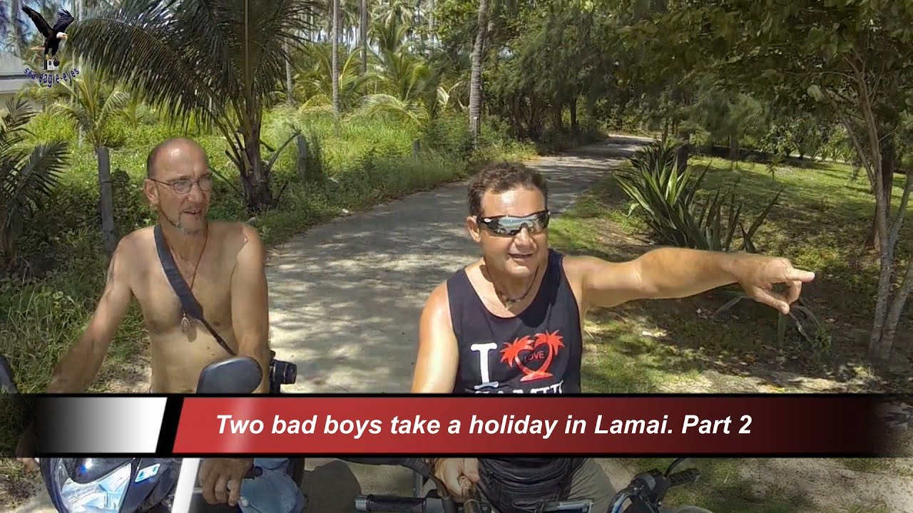 Two bad boys take a holiday in Lamai. Part 2