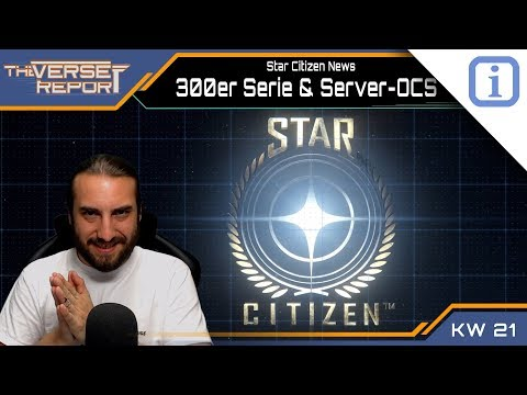 Star Citizen News zur 300er Serie und Server-OCS | SCB Verse Report [Deutsch/German]