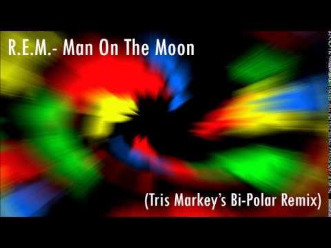 R.E.M. - Man On The Moon(Tris Markey's Bi-Polar Remix)