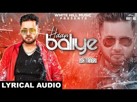 Haan Baliye (Lyrical Audio) ISH Tangri   New Punjabi Songs 2018   White Hill Music