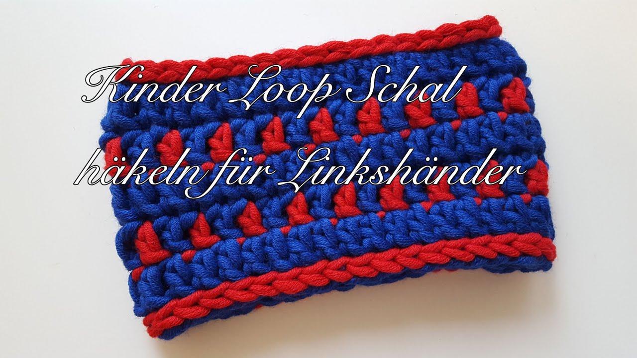 Kinder Loop Schal Häkeln Anleitung Für Linkshänder Youtube