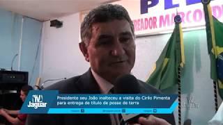 Presidente seu João enaltece a ação do governo com a entrega dos títulos da propriedade rural