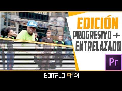 Edición con Vídeos Progresivos y Entrelazados