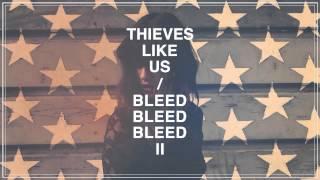 Thieves Like Us - Bleed Bleed Bleed II