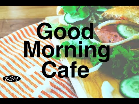 【CAFE MUSIC】Relaxing Jazz & Bossa Nova Instrumental Music For Work,Study - Good Morning Music