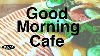 【CAFE MUSIC】Relaxing Jazz & Bossa Nova Instrumental Music For Work,Study - Good Morning Music