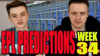 EPL Week 34 Premier League Football Score Predictions and safe standing chat